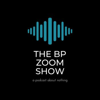 The BP Zoom Show