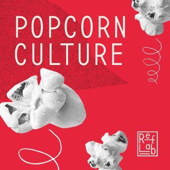 Popcorn Culture: ein RefLab-Podcast
