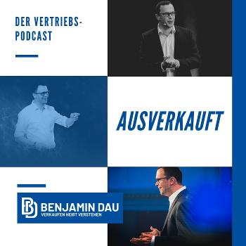 Ausverkauft: der Vertriebs- und Unternehmerpodcast mit Benjamin Dau