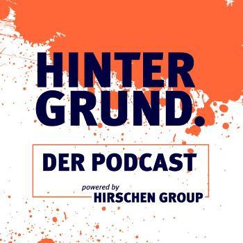 HINTERGRUND. DER PODCAST. Perspektiven aus dem Beratungsraum der Hirschen Group.