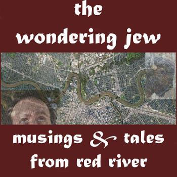 The Wondering Jew: Musings and Tales from Red River