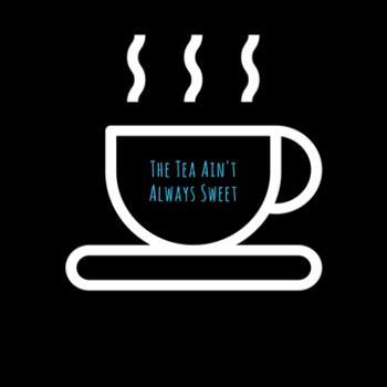 The Tea Ain't Always Sweet