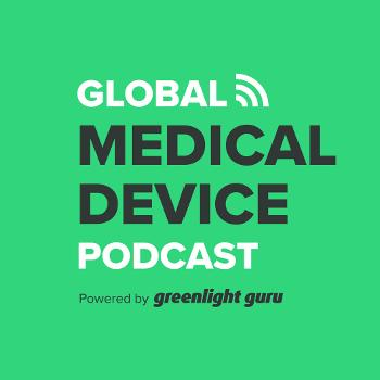 Global Medical Device Podcast powered by Greenlight Guru