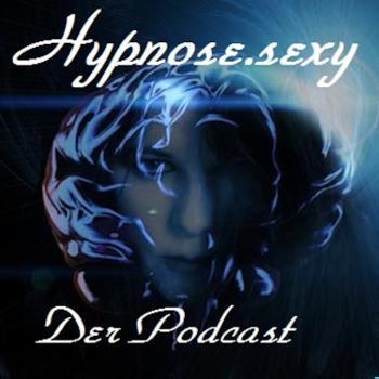 Hypnose.sexy - Der erotisch hypnotische Podcast