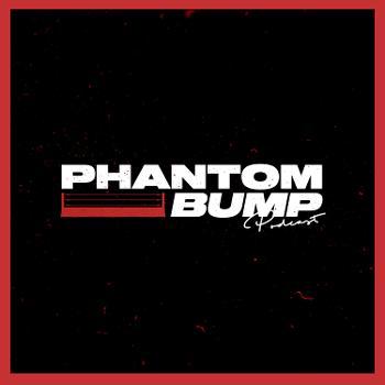 Phantom Bump Podcast