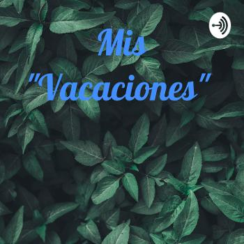 """Mis """"Vacaciones"""""""