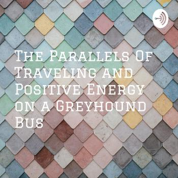 The Parallels Of Traveling and Positive Energy on a Greyhound Bus
