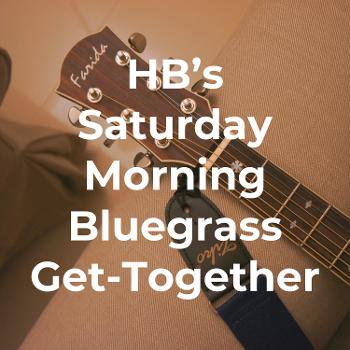 HB's Saturday Morning Bluegrass Get-Together