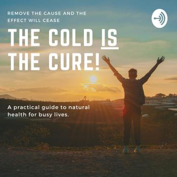 The Cold IS The Cure!