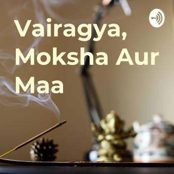Vairagya, Moksha Aur Maa