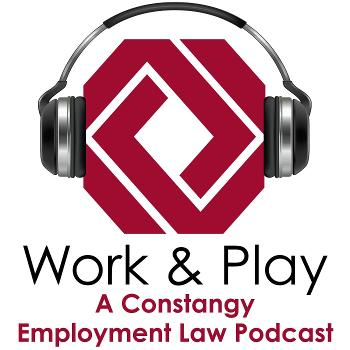 Work and Play: A Constangy Employment Law Podcast