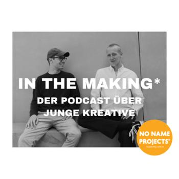 IN THE MAKING*: DER PODCAST