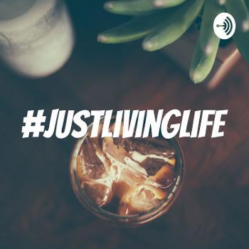 #JustLivingLife
