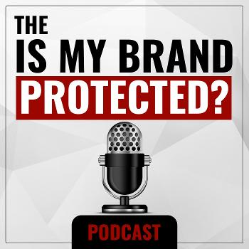 The Is My Brand Protected? Podcast