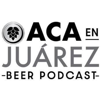ACA en Juárez Beer Podcast
