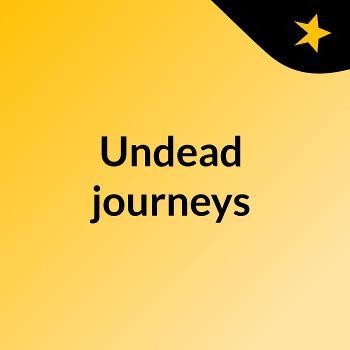 Undead journeys