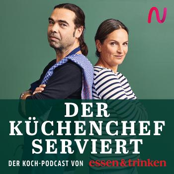 Der Küchenchef serviert - der Koch-Podcast von »essen & trinken«