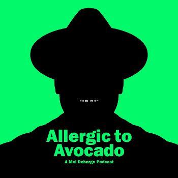 "Mel DeBarGe ""Allergic to Avocado"""