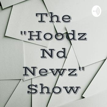 "The ""Hoodz Nd Newz"" Show"
