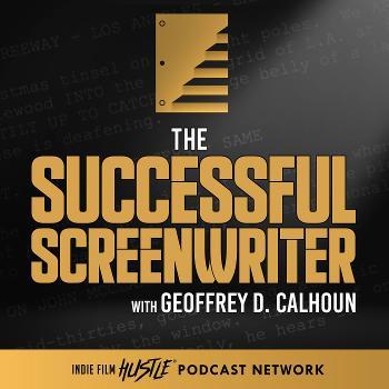 The Successful Screenwriter with Geoffrey D Calhoun: Screenwriting Podcast
