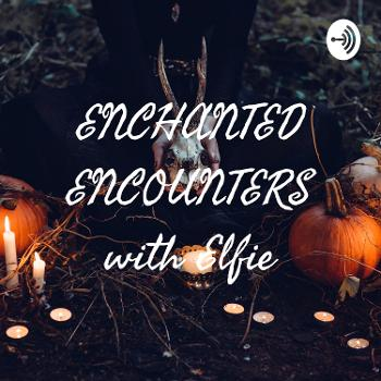 ENCHANTED ENCOUNTERS with Elfie