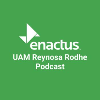 Enactus UAM Reynosa Rodhe Podcast