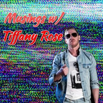 Musings w/ Tiffany Rose