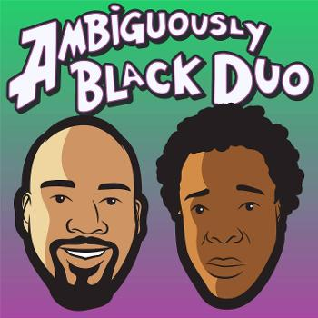 The Ambiguously Black Duo's Podcast