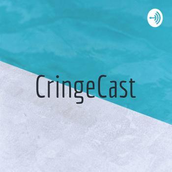 CringeCast