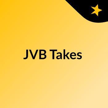 JVB Takes