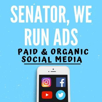 Senator, We Run Ads