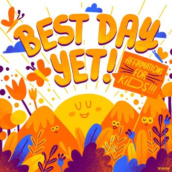 Best Day Yet: Affirmations For Kids