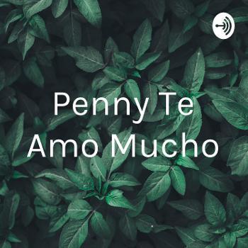 Penny Te Amo Mucho