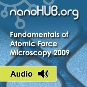 [Audio] ME 597/PHYS 570: Fundamentals of Atomic Force Microscopy (Fall 2009)
