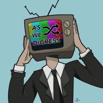 As We Digress
