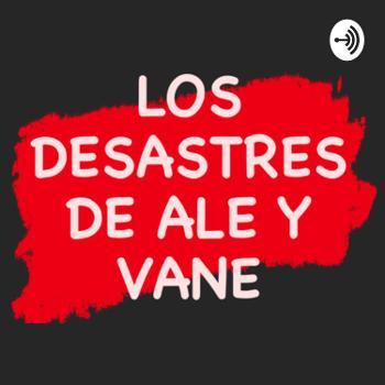 Los desastres de Ale y Vane