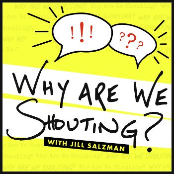 Why Are We Shouting? with Jill Salzman