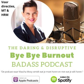 The Daring and Disruptive Bye Bye Burnout Badass Podcast