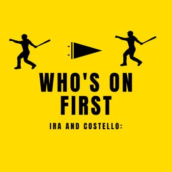 Ira and Costello: Who's on First
