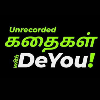 Unrecorded Kadhaigal With DeYou