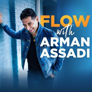 FLOW with Arman Assadi