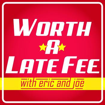 Worth a Late Fee Podcast