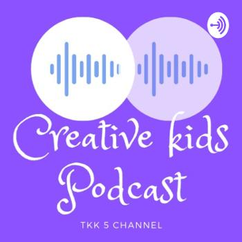 Creative Kids Podcast TKK 5 Channel