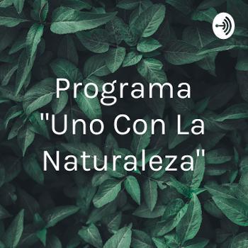 """Programa """"Uno Con La Naturaleza"""""""