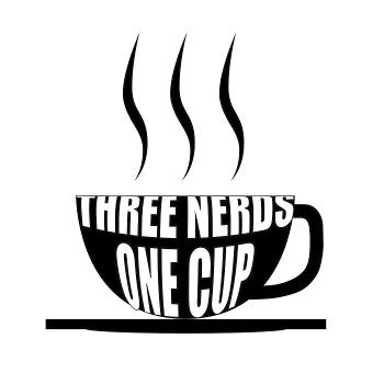 The Three Nerds One Cup's Podcast