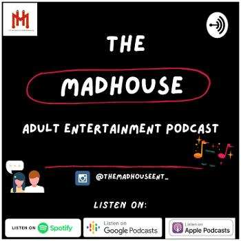The Madhouse Adult Entertainment Podcast ??