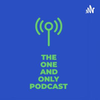 The one and only Podcast
