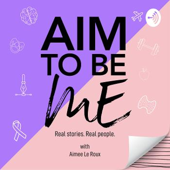 Aim To Be Me Podcast