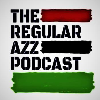 The Regular Azz Podcast