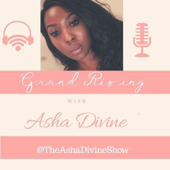 Grand Rising With Asha Divine